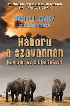 Richard Leakey / Virginia Morell - Háború a szavannán / Harcom az elefántokért