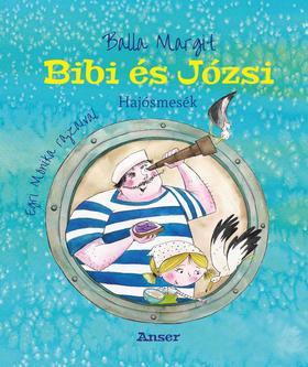 BALLA MARGIT - Bibi és Józsi - Hajósmesék