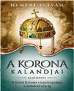NEMERE ISTVÁN - A Korona kalandjai 1. - A Szent Korona viszontagságai a mohácsi vészig