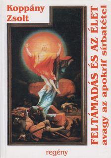 Koppány Zsolt - Feltámadás és az élet [antikvár]