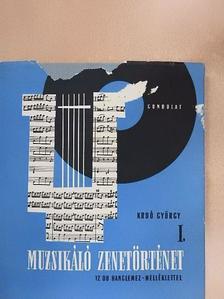 Kroó György - Muzsikáló zenetörténet I. - 12 db lemezzel [antikvár]