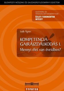 Laáb Ágnes - KOMPETENCIAGA(RÁ)ZDÁLKODÁS I. - MENNYI ÉLET VAN ÉVEIDBEN?