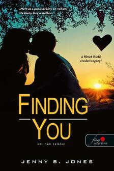 Jenny B. Jones - Finding You - Ott rám találsz