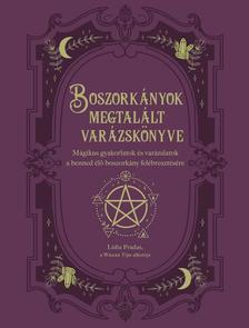 Lidia Pradas - Boszorkányok megtalált varázskönyve - Mágikus gyakorlatok és varázslatok a benned élő boszorkány felébresztésére