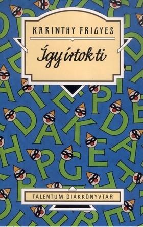 Karinthy Frigyes - Így írtok ti - Talentum diákkönyvtár