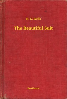 H. G. Wells - The Beautiful Suit [eKönyv: epub, mobi]