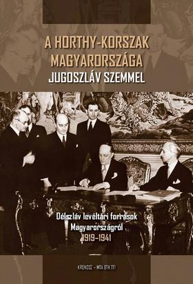 Hornyák Árpád (Vál., ford., szerk., jegyz.) - A Horthy-korszak Magyarországa Jugoszláv szemmel