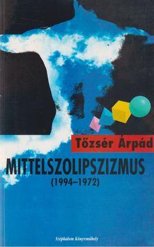 Tőzsér Árpád - Mittelszolipszizmus [antikvár]