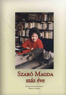 Szerkesztette: Soltész Márton - V. Gilbert Edit - Szabó Magda száz éve