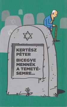 Kertész Péter - Bicegve mennék a temetésemre... [antikvár]