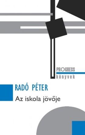 RADÓ PÉTER - Az iskola jövője [eKönyv: epub, mobi]
