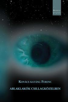 Kovács katáng Ferenc - ABLAKLAKÓK CSILLAGKÖZELBEN