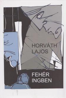 Horváth Lajos - Fehér ingben [antikvár]