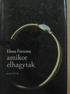 Elena Ferrante - Amikor elhagytak [antikvár]