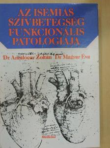Dr. Antalóczy Zoltán - Az isémiás szívbetegség funkcionális patológiája [antikvár]