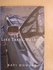 Ravi Howard - Like Trees, Walking [antikvár]