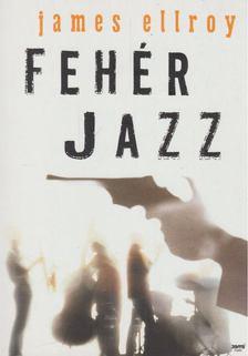 James Ellroy - Fehér jazz [antikvár]