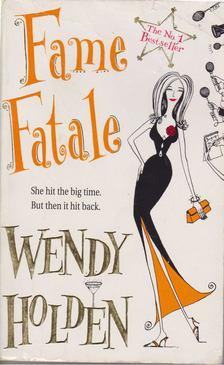 Wendy Holden - Fame Fatale [antikvár]