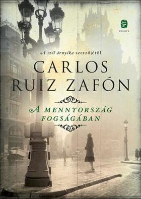 CARLOS RUIZ ZAFÓN - A mennyország fogságában