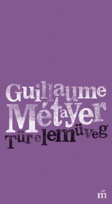Métayer, Guillaume - Türelemüveg. Válogatott versek [eKönyv: epub, mobi]