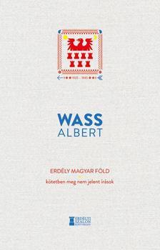 Wass Albert - Erdély magyar föld - Kötetben meg nem jelent írások 1925-1945