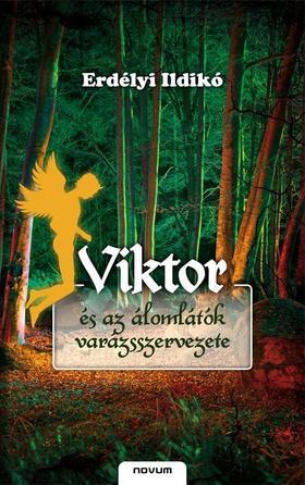 Erdélyi Ildikó - Viktor és az álomlátók varázsszervezete