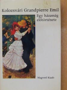 Kolozsvári Grandpierre Emil - Egy házasság előtörténete [antikvár]