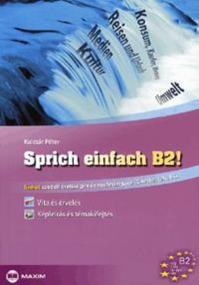 KULCSÁR PÉTER - Sprich einfach B2! - Német szóbeli érettségire és nyelvvizsgára