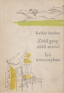 Kellér Andor - Zöld gyep, zöld asztal; Író a toronyban [antikvár]