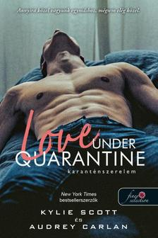 Kylie Scott & Audrey Carlan - Love Under Quarantine - Karanténszerelem