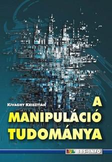 Kivaghy Krisztián - A manipuláció tudománya [eKönyv: epub, mobi]