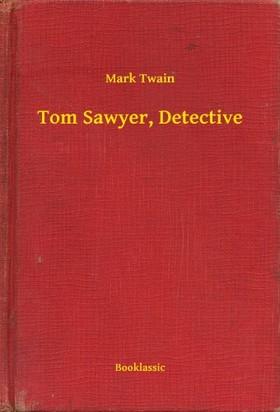 Mark Twain - Tom Sawyer, Detective [eKönyv: epub, mobi]