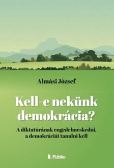 Almási József - Kell -e nekünk demokrácia ? [eKönyv: epub, mobi]