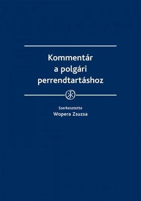 (szerk.) dr. Wopera Zsuzsa - Kommentár a polgári perrendtartáshoz - Kommentár a polgári perrendtartásról szóló 1952. évi III. törvényhez [eKönyv: epub, mobi]