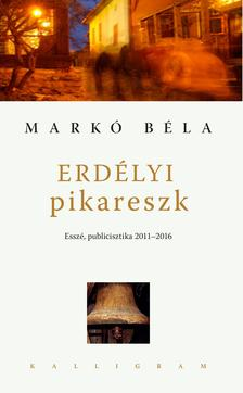 MARKÓ BÉLA - Erdélyi pikareszk - ÜKH 2017