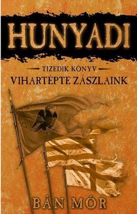 BÁN MÓR - Hunyadi - Vihartépte zászlaink - tizedik könyv