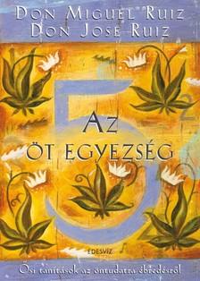 RUIZ DON MIGUEL - Az öt egyezség - Ősi tanításik az öntudatra ébredésről [eKönyv: epub, mobi]