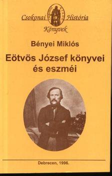 Bényei Miklós - Eötvös József könyvei és eszméi [antikvár]