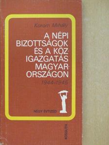 Korom Mihály - A népi bizottságok és a közigazgatás Magyarországon [antikvár]