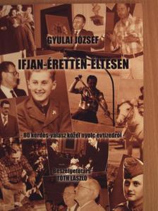 Gyulai József - Ifjan-éretten-éltesen [antikvár]