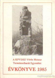 Szász Károly - A KPVDSZ Vörös Meteor Természetbarát Egyesület Évkönyve 1985. [antikvár]