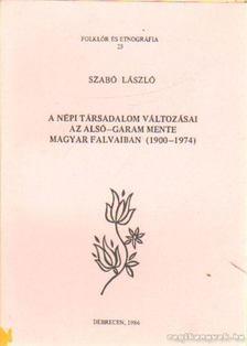 Szabó László - A népi társadalom változásai az Alsó-Garam mente magyar falvaiban (1900-1974) [antikvár]