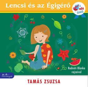 Tamás Zsuzsa - Lencsi és az Égigérő - A hős olvasó sorozat [nyári akció]