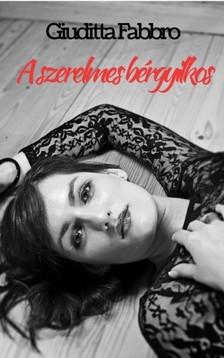 Giuditta Fabbro - A szerelmes bérgyilkos [eKönyv: epub, mobi]
