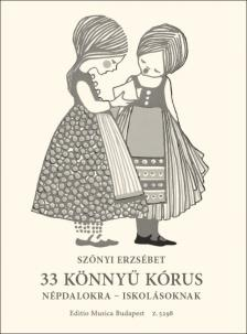 SZŐNYI ERZSÉBET - 33 KÖNNYŰ KÓRUS NÉPDALOKRA-ISKOLÁSOKNAK