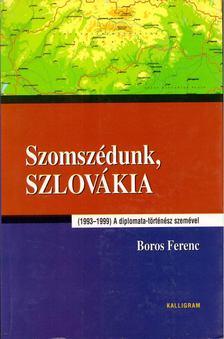 Boros Ferenc - Szomszédunk, Szlovákia [antikvár]