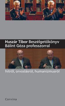 Huszár Tibor - Beszélgetőkönyv Bálint Géza professzorral [antikvár]
