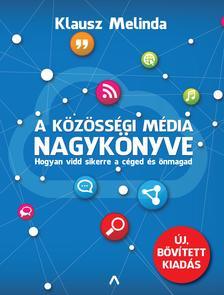 Klausz Melinda - A közösségi média nagykönyve (bővített kiadás) - Hogyan vidd sikerre céged és önmagad