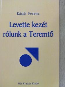 Kádár Ferenc - Levette kezét rólunk a Teremtő [antikvár]