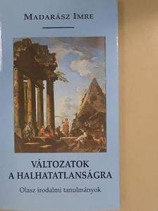 Madarász Imre - Változatok a halhatatlanságra [antikvár]